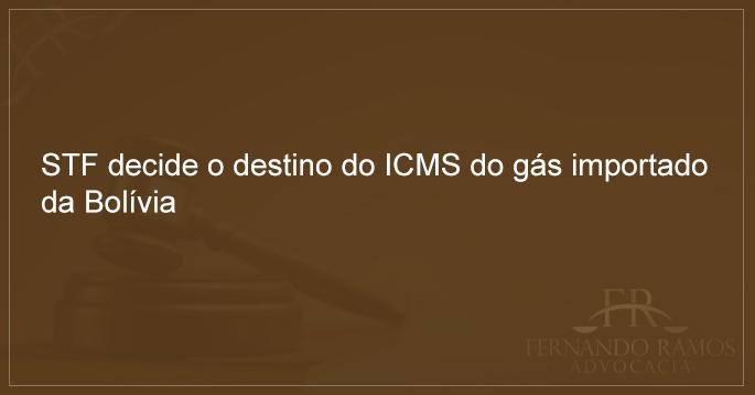 STF decide o destino do ICMS do gás importado da Bolívia